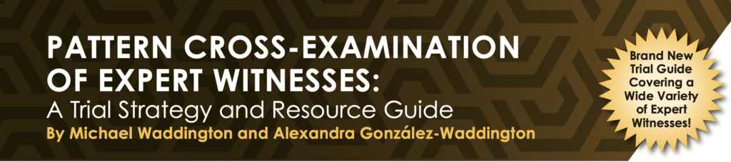 Pattern Cross-examination of expert witnesses: a trial strategy and resource guide by Michael Waddington and Alexandra Gonzales-Waddington